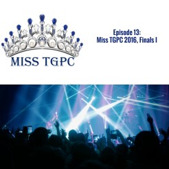 Miss TGPC 2016: Episode 13, Finale 1 [Full Performance Videos]